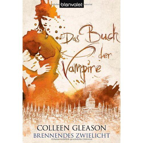 Colleen Gleason - Das Buch der Vampire 4: Brennendes Zwielicht - Preis vom 11.05.2021 04:49:30 h