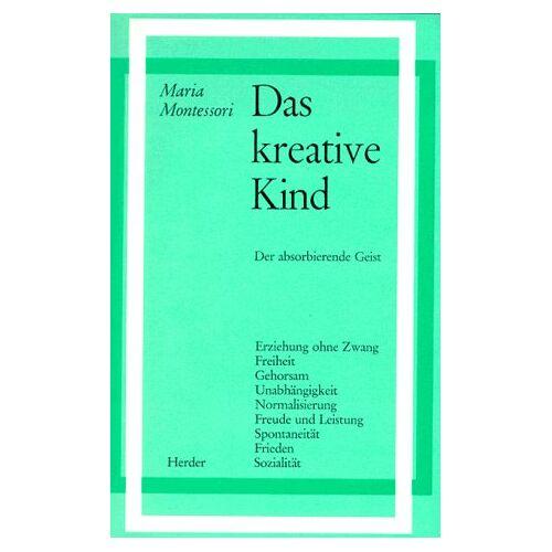 Maria Montessori - Das kreative Kind: Der absorbierende Geist - Preis vom 07.05.2021 04:52:30 h