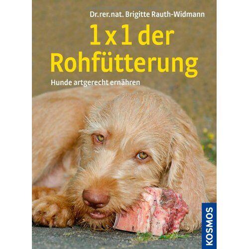 Brigitte Rauth-Widmann - 1 x 1 der Rohfütterung: Hunde artgerecht ernähren mit BARF - Preis vom 07.05.2021 04:52:30 h