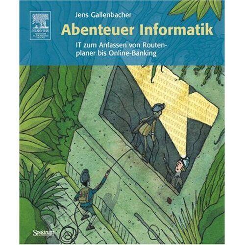 Jens Gallenbacher - Abenteuer Informatik: IT zum Anfassen von Routenplaner bis Online-Banking - Preis vom 20.10.2020 04:55:35 h