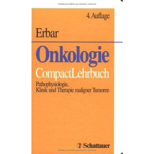 Paul Erbar - Onkologie. CompactLehrbuch. Pathophysiologie, Klinik und Therapie maligner Tumoren - Preis vom 10.05.2021 04:48:42 h