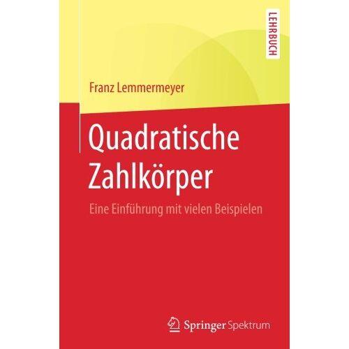 Franz Lemmermeyer - Quadratische Zahlkörper: Eine Einführung mit vielen Beispielen - Preis vom 17.11.2019 05:54:25 h