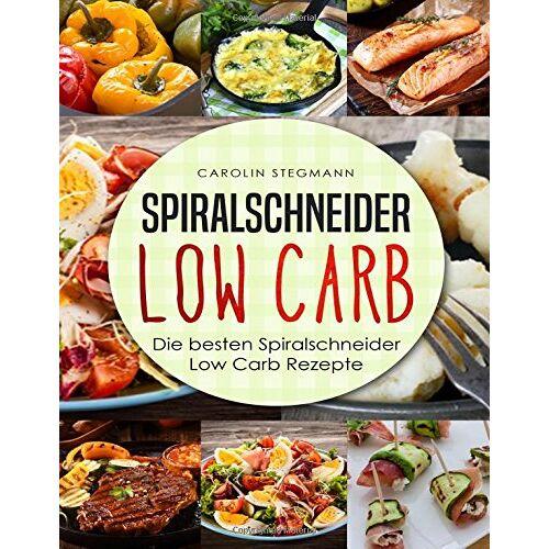 Carolin Stegmann - Spiralschneider Low Carb: Die besten Spiralschneider Low Carb Rezepte (We love Spiralschneider) - Preis vom 05.09.2020 04:49:05 h