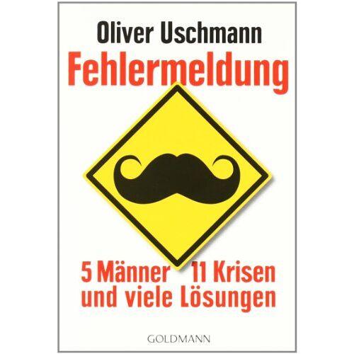 Oliver Uschmann - Fehlermeldung: 5 Männer, 11 Krisen und viele Lösungen - Preis vom 11.05.2021 04:49:30 h