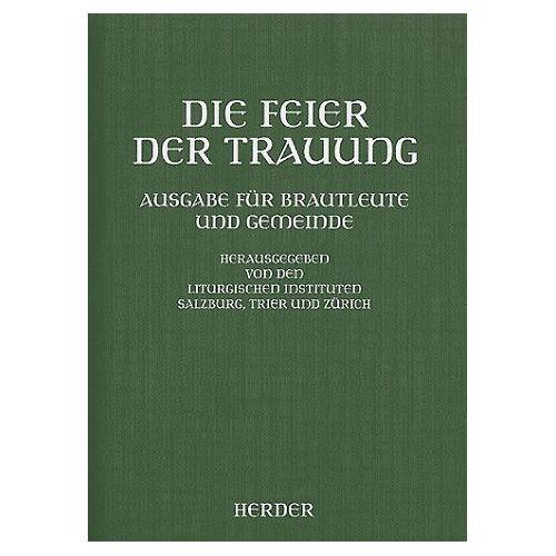 Liturgische Institute - Die Feier der Trauung: Ausgabe für Brautleute und Gemeinde - Preis vom 05.04.2020 05:00:47 h