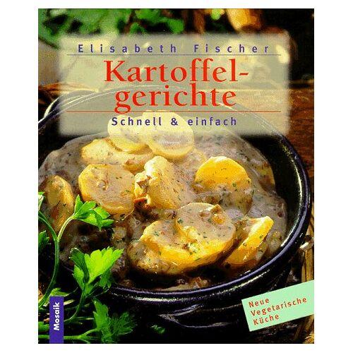 Elisabeth Fischer - Kartoffelgerichte. Schnell und einfach - Preis vom 20.10.2020 04:55:35 h