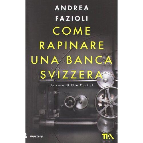 Andrea Fazioli - Come rapinare una banca svizzera - Preis vom 06.05.2021 04:54:26 h