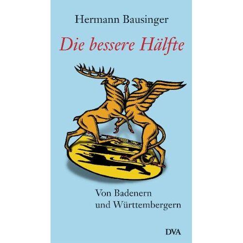 Hermann Bausinger - Die bessere Hälfte: Von Badenern und Württembergern - Preis vom 16.04.2021 04:54:32 h