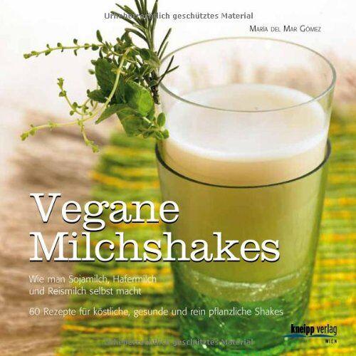 María del Mar Gómez - Vegane Milchshakes: Wie man Sojamilch, Hafermilch und Reismilch selbst macht. 60 Rezepte für rein pflanzliche Shakes - Preis vom 06.05.2021 04:54:26 h