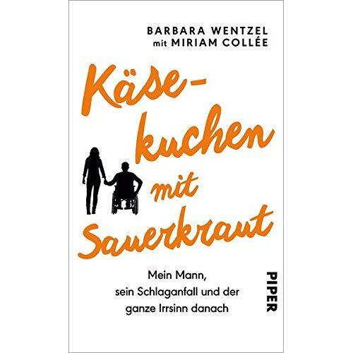Barbara Wentzel - Käsekuchen mit Sauerkraut: Mein Mann, sein Schlaganfall und der ganze Irrsinn danach - Preis vom 15.05.2021 04:43:31 h
