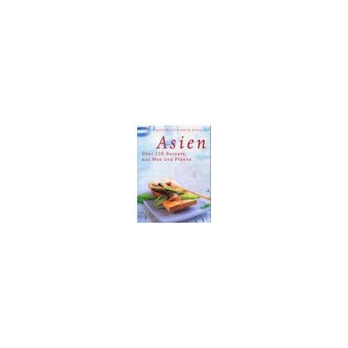 Sallie Morris - Asien. Über 220 Rezepte aus Wok und Pfanne - Preis vom 06.05.2021 04:54:26 h