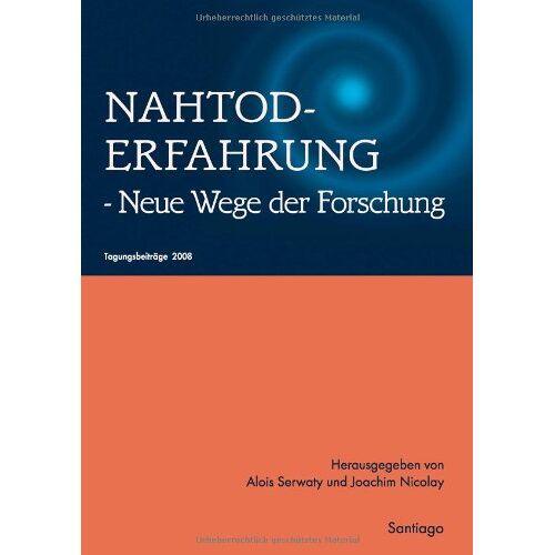 Alois Serwaty - Nahtoderfahrung - Neue Wege der Forschung: Tagungsbeiträge 2008 - Preis vom 24.05.2020 05:02:09 h