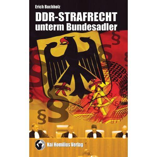 Erich Buchholz - DDR-Strafrecht unterm Bundesadler - Preis vom 21.10.2020 04:49:09 h