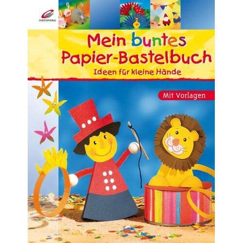 Maria-Regina Altmeyer - Mein buntes Papier-Bastelbuch: Ideen für kleine Hände-Mit Vorlagen - Preis vom 28.02.2021 06:03:40 h