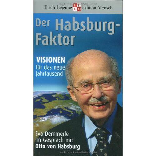 Habsburg, Otto von - Der Habsburg-Faktor: Visionen für das neue Jahrtausend. Eva Demmerle im Gespräch mit Otto von Habsburg - Preis vom 11.04.2021 04:47:53 h