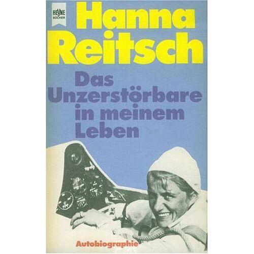 Hanna Reitsch - Das Unzerstörbare in meinem Leben. Autobiographie. - Preis vom 15.04.2021 04:51:42 h