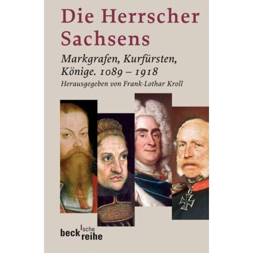 Frank-Lothar Kroll - Die Herrscher Sachsens: Markgrafen, Kurfürsten, Könige 1089-1918 - Preis vom 22.02.2021 05:57:04 h