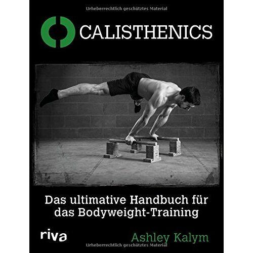 Ashley Kalym - Calisthenics: Das ultimative Handbuch für das Bodyweight-Training - Preis vom 03.05.2021 04:57:00 h