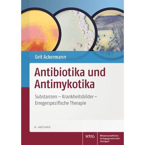 Grit Ackermann - Antibiotika und Antimykotika: Substanzen - Krankheitsbilder - Erregerspezifische Therapie - Preis vom 14.05.2021 04:51:20 h