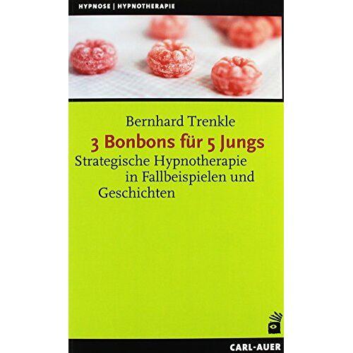 Bernhard Trenkle - 3 Bonbons für 5 Jungs: Strategische Hypnotherapie in Fallbeispielen und Geschichten (Hypnose und Hypnotherapie) - Preis vom 22.10.2020 04:52:23 h
