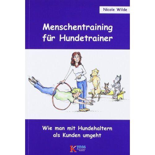 Nicole Wilde - Menschentraining für Hundetrainer: Wie man mit Hundehaltern als Kunden umgeht - Preis vom 22.04.2021 04:50:21 h