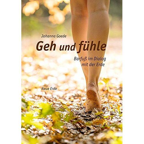Johanna Goede - Geh und fühle: Barfuß im Dialog mit der Erde - Preis vom 14.04.2021 04:53:30 h