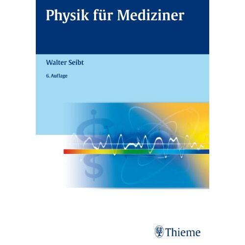 Walter Seibt - Physik für Mediziner - Preis vom 13.05.2021 04:51:36 h
