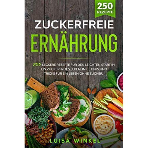 Luisa Winkel - Zuckerfreie Ernährung: 250 leckere Rezepte für den leichten Start in ein zuckerfreies Leben. Inkl. Tipps und Tricks für ein Leben ohne Zucker. - Preis vom 18.04.2021 04:52:10 h