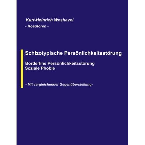 Kurt-Heinrich Weshavel - Schizotypische Persönlichkeitsstörung: Borderline Persönlichkeitsstörung, Soziale Phobie - Preis vom 25.10.2020 05:48:23 h