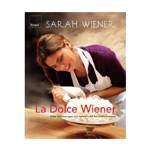 Sarah Wiener - La dolce Wiener: Süße Verführungen von Apfelstrudel bis Zimtschnecken - Preis vom 10.05.2021 04:48:42 h