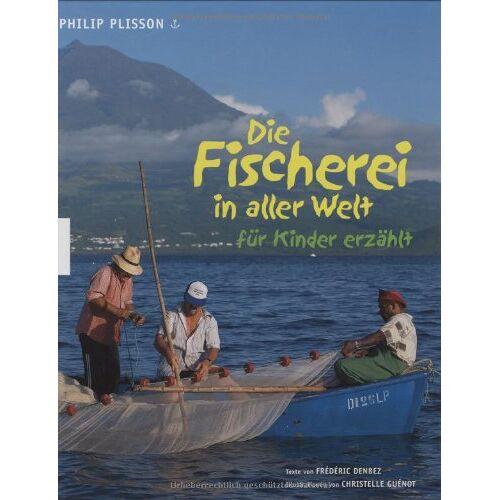 Philip Plisson - Die Fischerei in aller Welt für Kinder erzählt - Preis vom 18.04.2021 04:52:10 h