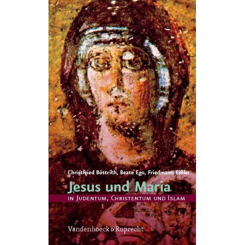 Friedmann Eißler - Jesus und Maria in Judentum, Christentum und Islam: Judentum, Christentum und Islam - Preis vom 18.04.2021 04:52:10 h