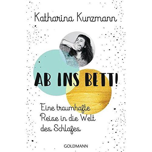 Katharina Kunzmann - Ab ins Bett!: Eine traumhafte Reise in die Welt des Schlafes - Preis vom 19.10.2020 04:51:53 h