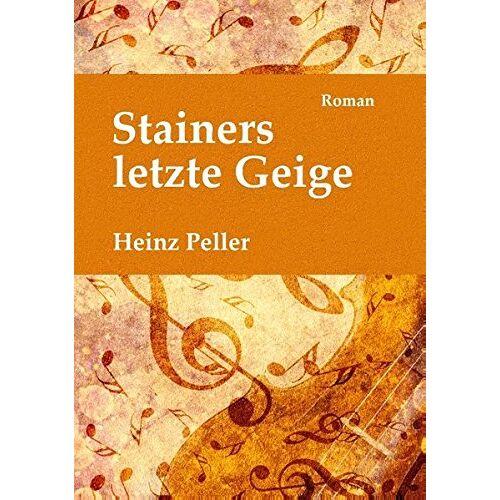 Heinz Peller - Stainers letzte Geige: Ein historischer Roman über den Tiroler Geigenbauer Jakob Stainer (1619-1683) mit kriminalistischer Komponente in der Gegenwart. - Preis vom 15.01.2021 06:07:28 h