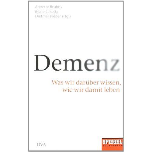 Annette Bruhns - Demenz: Was wir darüber wissen, wie wir damit leben - Ein SPIEGEL-Buch - Preis vom 09.05.2021 04:52:39 h