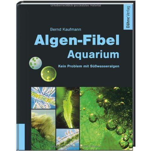 Bernd Kaufmann - Algen-Fibel Aquarium: Kein Problem mit Süßwasseralgen - Preis vom 20.10.2020 04:55:35 h