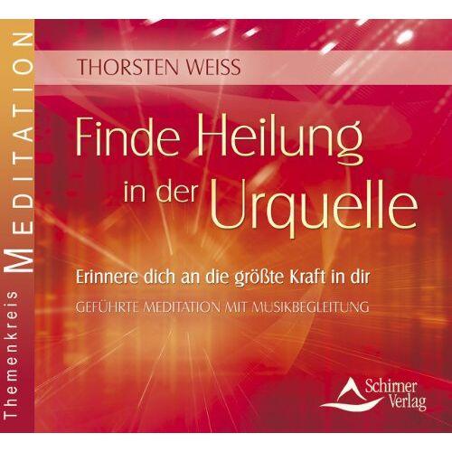 Thorsten Weiss - Finde Heilung in der Urquelle - Erinnere dich an die größte Kraft in dir - Preis vom 09.05.2021 04:52:39 h
