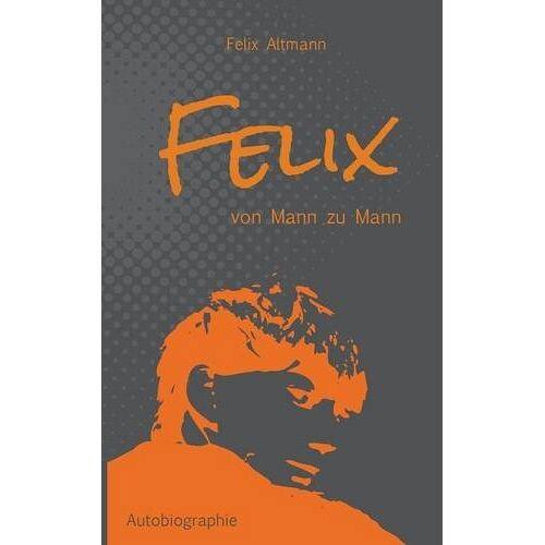 Felix Altmann - Felix: Von Mann zu Mann - Preis vom 06.03.2021 05:55:44 h