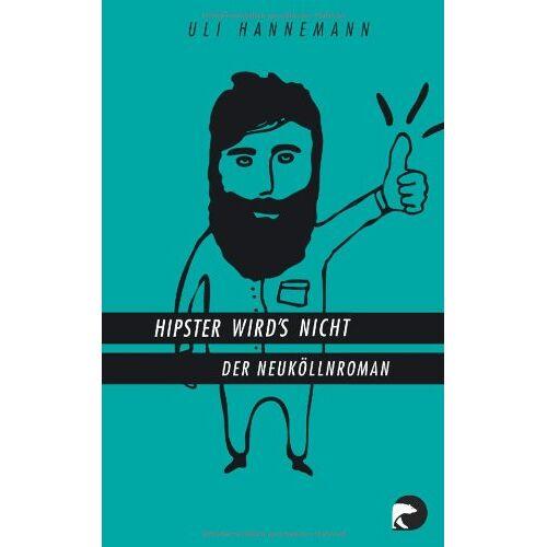 Uli Hannemann - Hipster wird's nicht: Der Neuköllnroman - Preis vom 09.05.2021 04:52:39 h