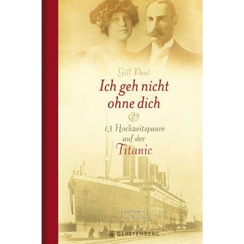 Gill Paul - Ich geh nicht ohne dich: 13 Hochzeitspaare auf der Titanic - Preis vom 18.11.2019 05:56:55 h