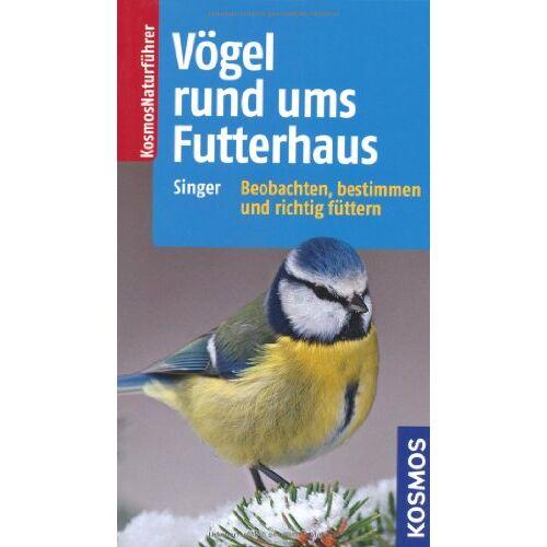 Detlef Singer - Vögel rund ums Futterhaus: Vögel bestimmen und sinnvoll füttern: Beobachten, bestimmen und richtig füttern - Preis vom 20.10.2020 04:55:35 h