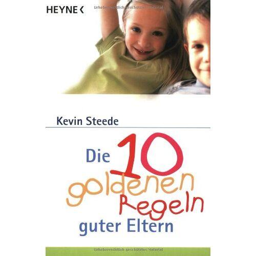 Kevin Steede - Die 10 goldenen Regeln guter Eltern. - Preis vom 20.10.2020 04:55:35 h