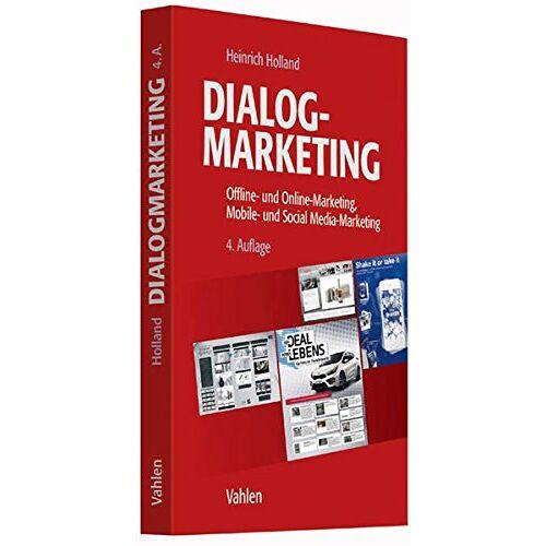 Heinrich Holland - Dialogmarketing: Offline- und Online-Marketing, Mobile- und Social Media-Marketing - Preis vom 27.02.2021 06:04:24 h