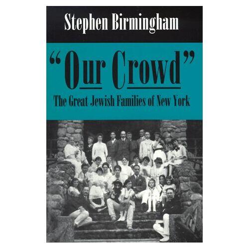 Stephen Birmingham - Our Crowd: The Great Jewish Families of New York (Modern Jewish History) - Preis vom 18.04.2021 04:52:10 h