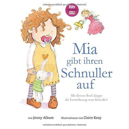 Jenny Album - Mia gibt ihren Schnuller auf: Mit diesem Buch klappt die Entwöhnung vom Schnuller! - Preis vom 28.02.2021 06:03:40 h
