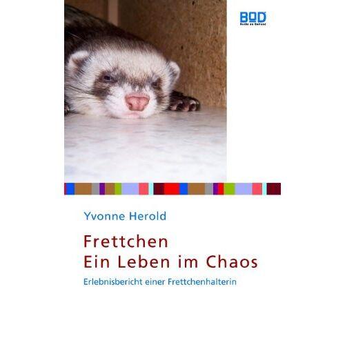 Yvonne Herold - Frettchen - Ein Leben im Chaos: Erlebnisbericht einer Frettchenhalterin - Preis vom 15.04.2021 04:51:42 h