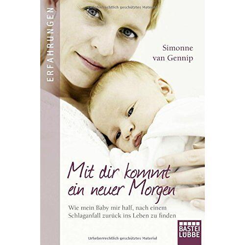 Gennip, Simonne van - Mit dir kommt ein neuer Morgen: Wie mein Baby mir half, nach einem Schlaganfall zurück ins Leben zu finden - Preis vom 15.05.2021 04:43:31 h