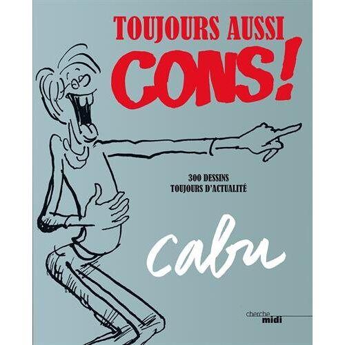Cabu - Toujours aussi cons ! : 300 dessins toujours d'actualité - Preis vom 06.03.2021 05:55:44 h