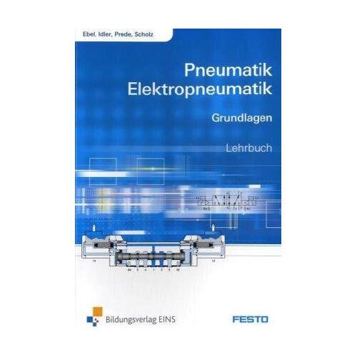 Frank Ebel - Pneumatik und Elektropneumatik: Grundlagen Lehr-/Fachbuch - Preis vom 04.09.2020 04:54:27 h