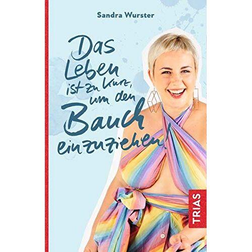 Sandra Wurster - Das Leben ist zu kurz, um den Bauch einzuziehen - Preis vom 18.04.2021 04:52:10 h